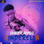 """Shexy Ayoz – """"Cinderella"""" (Prod. By WillisBeatz)"""