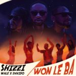 "[Lyrics] Shizzi x Davido x Wale – ""Won Le Ba"""