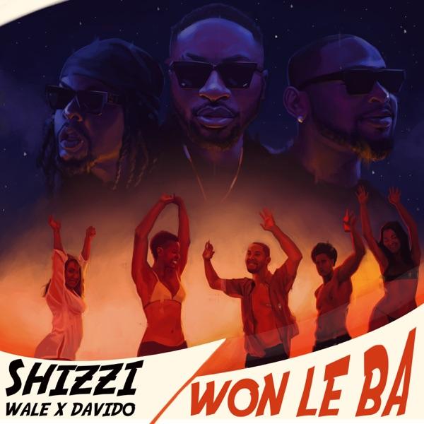 Shizzi x Davido x Wale - Won Le Ba