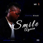 "[Audio + Video] Stanley Khobi – ""Smile Again"""