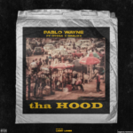 "Pablo Wayne – ""tha Hood"" ft. Otega X Dablixx"