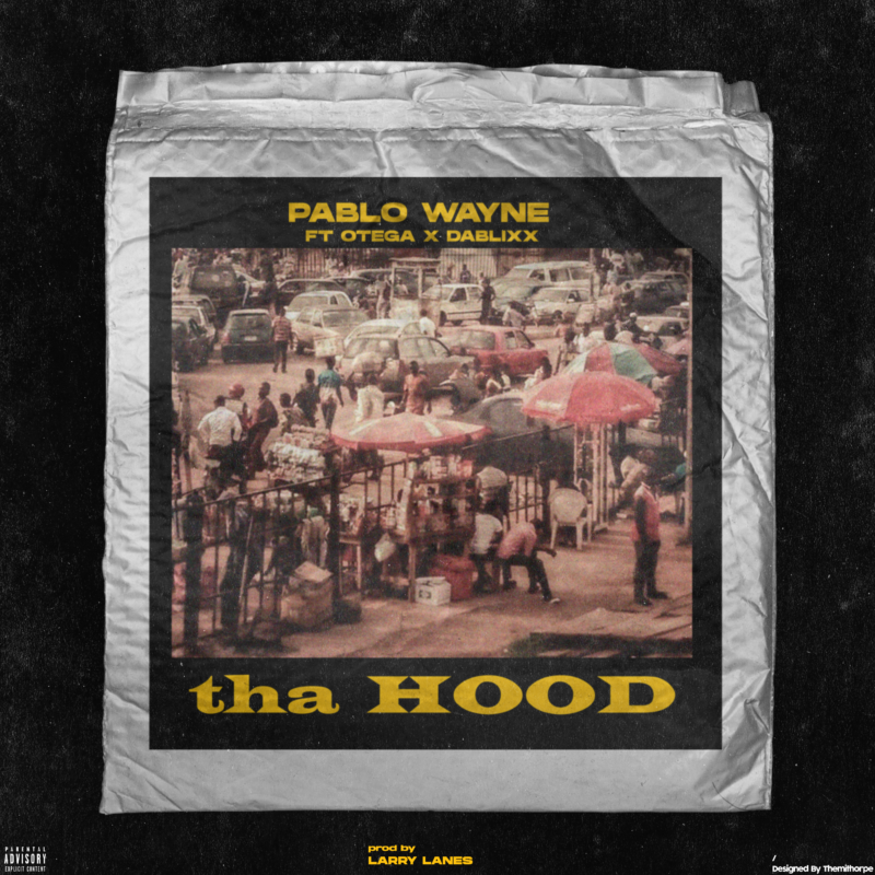 "Pablo Wayne - ""Tha Hood"" ft. Otega X Dablixx"