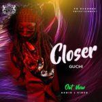 "[Audio + Video] Guchi – ""Closer"""
