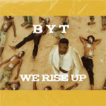 """[Audio + Video] BYT – """"We Rise Up"""""""