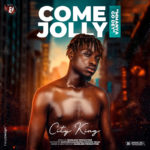 """City King – """"Come Jolly"""" (Prod. by Nameless)"""