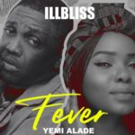 "[Lyrics] iLLBliss – ""Fever"" ft. Yemi Alade"