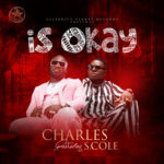 "Charles – ""Is Okay"" ft S.cole"