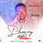 """Skulzzy – """"Shine My Light"""""""