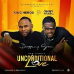 "King Herod – ""Unconditional Love"" ft. Onny Micheal"