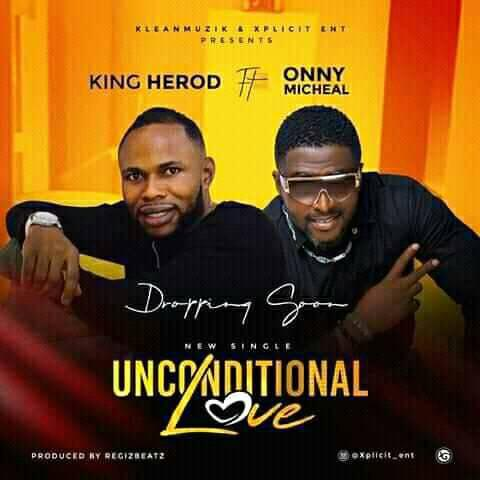 King Herod - Unconditional Love ft. Onny Micheal