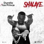"Durella x Ice Prince – ""Shalaye"""