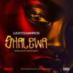"Luckydchampion – ""Shalewa"""