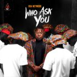 "Oga Network – ""Who Ask You"" (Prod. DJ Coublon)"