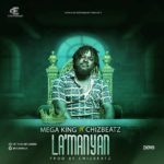 "Mega King – ""La'Mayan"" ft. Chizbeatz"