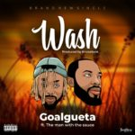 "Goalgueta – ""Wash"" ft. The Man With The Sauce"