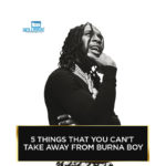 "5 Things That Make Burna Boy The True ""African Giant"""