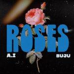 """A.I – """"Roses"""" ft. Buju"""