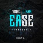 """Vito C – """"Ease"""" (Pressure) ft. DJ Rain"""