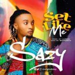 "[Audio + Video] Sazy – ""Set Like Me"""