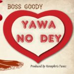 "Boss Goody – ""Yawa No Dey"""