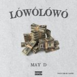 "May D – ""Lowo Lowo"""