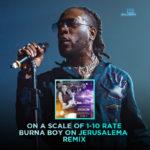 "On A Scale Of 1-10, Rate Burna Boy On  ""Jerusalema Remix"""