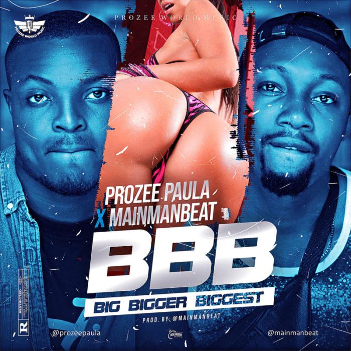 Prozee Paula Big Bigger Biggest (BBB) Mainmanbeat