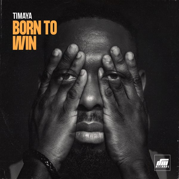 Timaya Born To Win