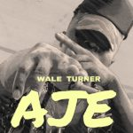 "Wale Turner – ""AJE"""