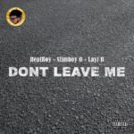 "RealBoy x Slimboy O x Layi B – ""Don't Leave Me"""