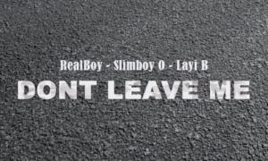 RealBoy Slimboy O Layi B Don't Leave Me
