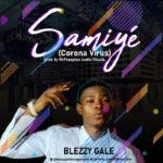 """Blezzy Gale – """"Samiyé"""" (Corona Virus)"""