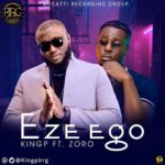 "[Video + Audio] KINGP – ""Eze Ego"" ft. Zoro"