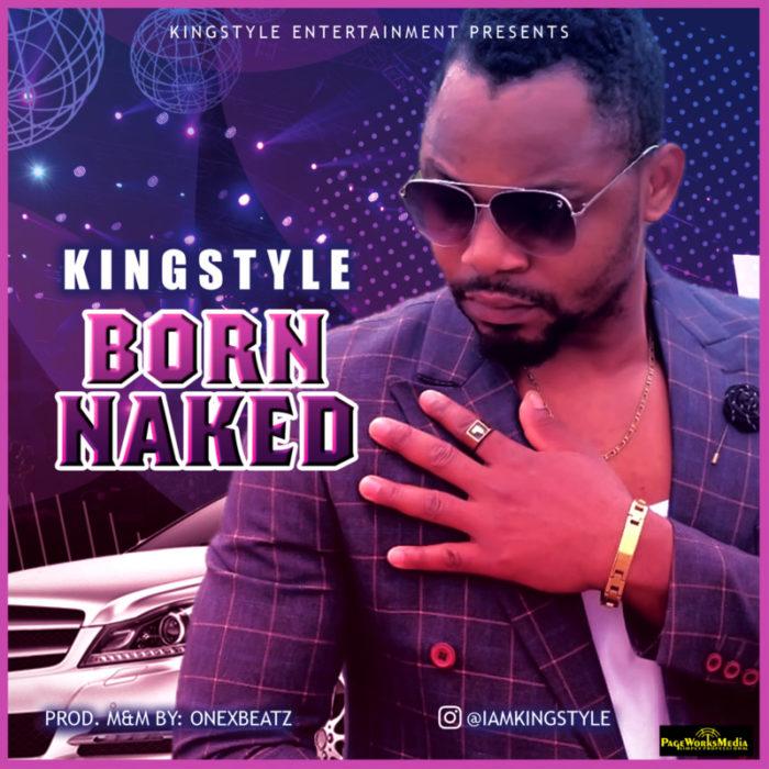 "Download Kingstyle – ""Born Naked"" (Prod. By Onexbeatz)"