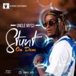 "Uncle Mys3 – ""Stunt On Dem"""