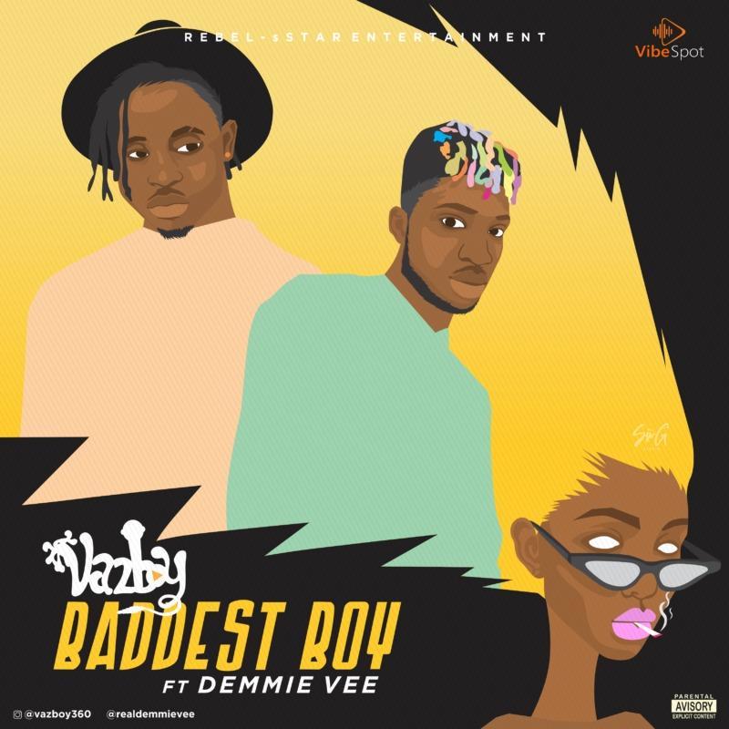 """VazBoy - """"Baddest Boy"""" ft. Demmie Vee"""