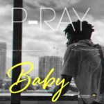 "P-Ray – ""Baby"" (Prod. by JayPizzle)"