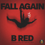 "B Red – ""Fall Again Lyrics"""