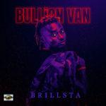 """[Video + Audio] Brillsta – """"Bullion Van"""""""