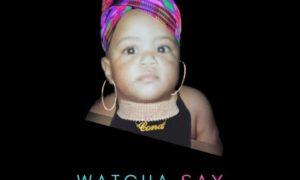 Cona Watcha Say