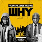 "Fraachi – ""Why"" ft. Dee Wayne"