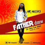 "Mr Masses – ""Father DMW"" (U Dey Lie Sha)"