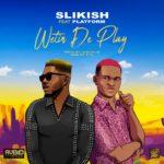 "Slikish – ""Wetin De Play"" ft. Platform"