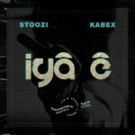 """Stoozi – """"Iya E"""" ft. Kabex"""