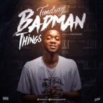 "Timdray – ""Badman Things"""