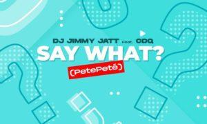 DJ Jimmy Jatt CDQ Say What? (PetePeté)