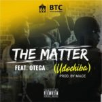 "BTC Presents – ""The Matter"" ft. Otega"
