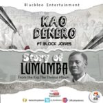 """[Video] Kao Denero -""""Story Of Lumumba"""" ft. Block Jones"""