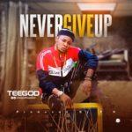 "TEEgOD – ""Never Give Up"""