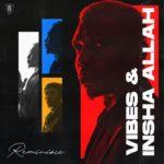 "[EP] Reminisce – ""Vibes & Insha Allah"""